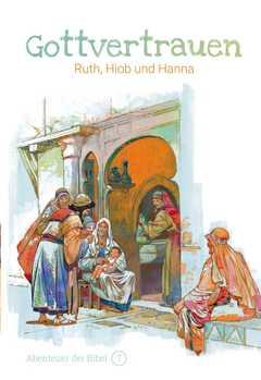Gottvertrauen - Ruth, Hiob und Hanna