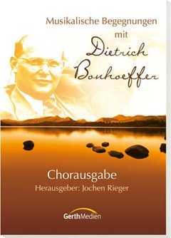 Musikalische Begegnungen mit Dietrich Bonhoeffer (Chorpartitur)