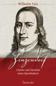 Zinzendorf - Glaube und Idendität eines Querdenkers