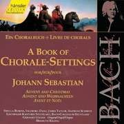 A Book of Chorale-Settings for Johann Sebastian (Advent and Christmas)